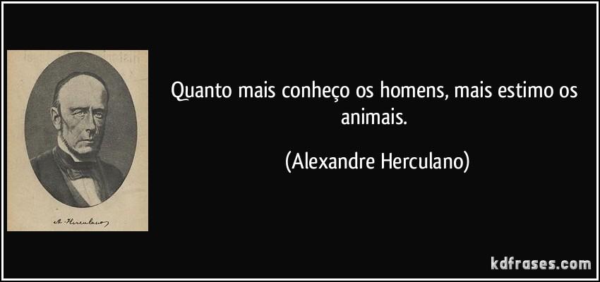 frase-quanto-mais-conheco-os-homens-mais-estimo-os-animais-alexandre-herculano-91487